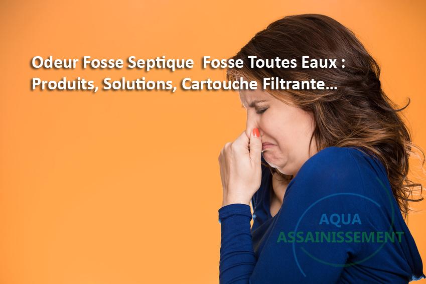 Odeur Fosse Septique Fosse Toutes Eaux : Produits, Solution, Cartouche Filtrante…