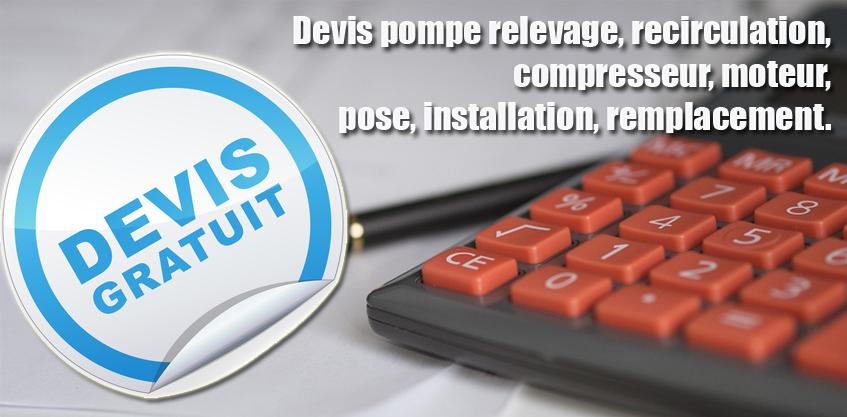 Devis pompe relevage, recirculation, compresseur, moteur, pose, installation, remplacement.