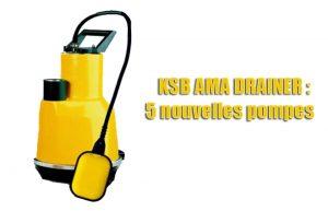 KSB AMA DRAINER : 5 nouvelles pompes