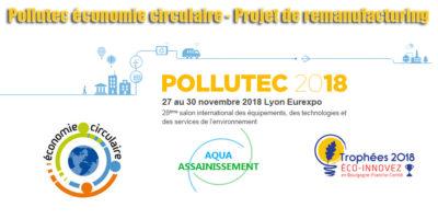 Pollutec économie circulaire - Projet de remanufacturing