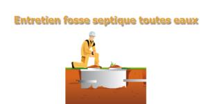 Entretien fosse septique toutes eaux
